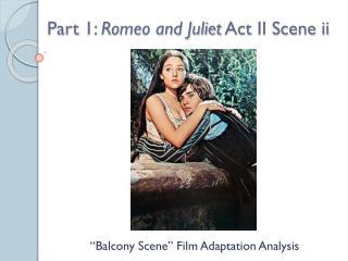 Part 1:  Romeo and Juliet  Act II Scene ii