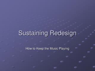Sustaining Redesign