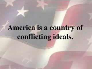 America is a country of conflicting ideals.