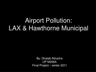 Airport Pollution:  LAX & Hawthorne Municipal