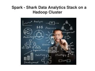 Spark - Shark Data Analytics Stack on a Hadoop Cluster