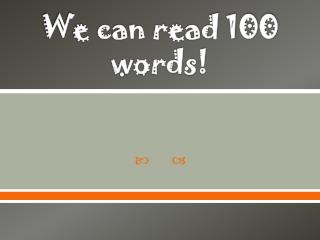 We can read 100 words!