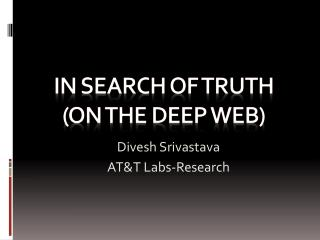 In search of Truth (on the Deep Web)