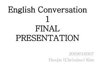 English Conversation 1 FINAL PRESENTATION