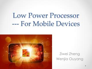 Low Power Processor --- For Mobile Devices