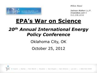 EPA's War on Science 20 th  Annual International Energy Policy Conference Oklahoma City, OK