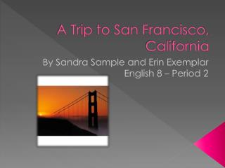 A Trip to San Francisco, California