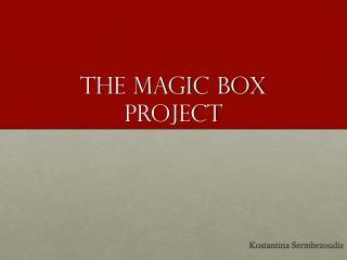 The Magic Box project