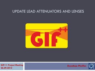 UPDATE  Lead  AttenuatorS  and LENSES