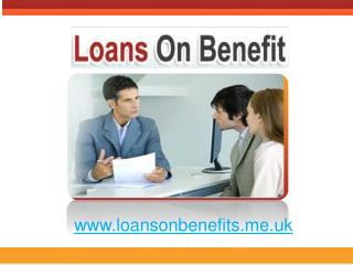 Loans For People on Benefits Arrange Easy Funds