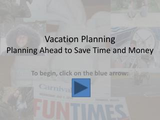 Vacation Planning Planning  Ahead to Save Time and Money