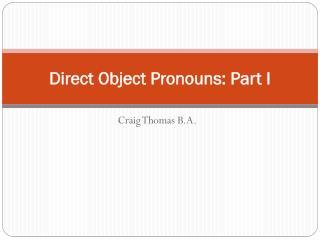 Direct Object Pronouns: Part  I