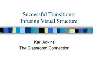 Successful Transitions: Infusing Visual Structure