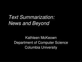 Text Summarization: News and Beyond