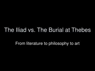 The Iliad vs. The Burial at Thebes