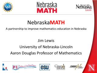 Nebraska MATH A partnership to improve mathematics education in Nebraska Jim Lewis
