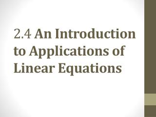 2.4  An Introduction to Applications of Linear Equations