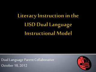 Literacy Instruction in the  LISD Dual Language  Instructional Model