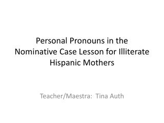 Personal Pronouns in the Nominative Case Lesson for Illiterate Hispanic Mothers