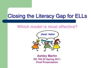 Closing the Literacy Gap for ELLs Which model is most effective?