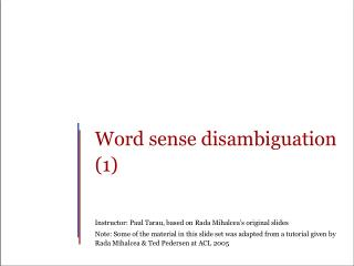 Word sense disambiguation (1) Instructor: Paul Tarau, based on  Rada Mihalcea's  original slides