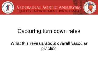 Capturing turn down rates  What this reveals about overall vascular practice