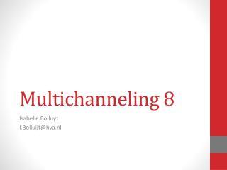 Multichanneling 8