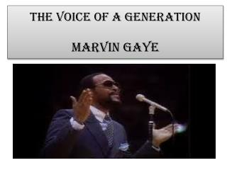 The Voice of a generation Marvin Gaye