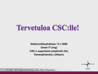 Elektroniikkayhdistys 13.1.2009 Green IT ( eng ) CSC:n superkone-ympäristö (fin)