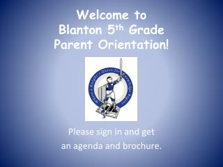 Welcome to Blanton 5 th  Grade  Parent Orientation!
