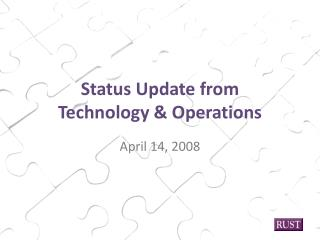 Status Update from  Technology & Operations