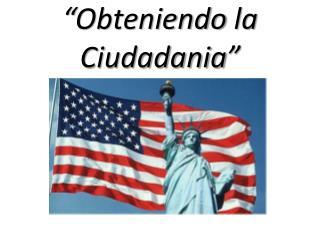 """"""" Obteniendo  la  Ciudadania """""""
