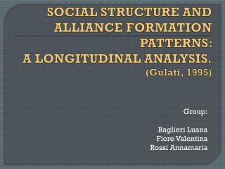 SOCIAL STRUCTURE AND ALLIANCE FORMATION PATTERNS:  A LONGITUDINAL ANALYSIS. (Gulati, 1995)