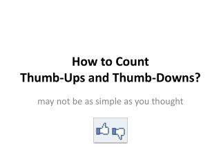 How to Count  Thumb-Ups  and Thumb-Downs?