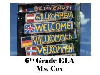 6 th  Grade ELA Ms. Cox