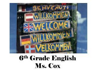 6 th  Grade English Ms. Cox