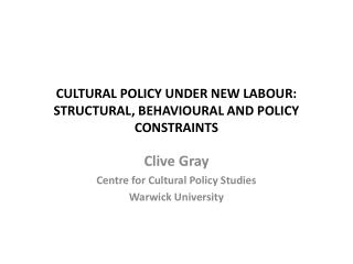CULTURAL POLICY UNDER NEW LABOUR: STRUCTURAL, BEHAVIOURAL AND POLICY CONSTRAINTS