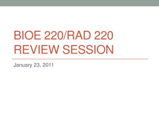 BIOE 220/rad 220 Review session