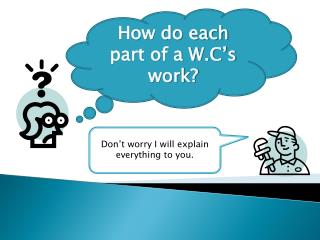 How do each part of a W.C's work?