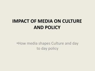 IMPACT OF MEDIA ON CULTURE AND POLICY