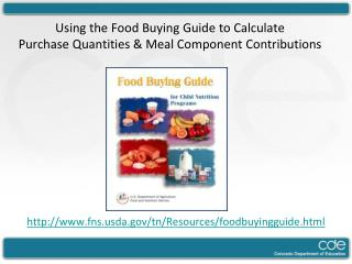 Using the Food Buying Guide to Calculate  Purchase Quantities & Meal Component Contributions