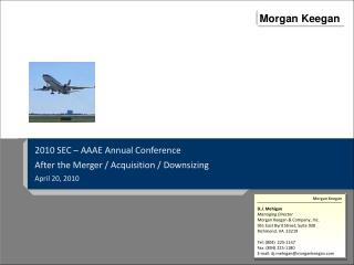 2010 SEC – AAAE Annual Conference After the Merger / Acquisition / Downsizing April 20, 2010