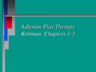 Adlerian Play Therapy Kottman  Chapters 1-3