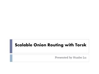 Scalable Onion Routing with  Torsk