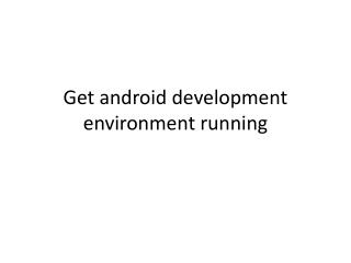 Get android development environment running