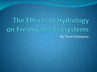 The Effects of Hydrology on Freshwater Ecosystems