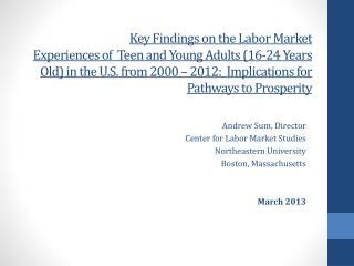 Andrew Sum, Director Center for Labor Market Studies Northeastern University Boston, Massachusetts