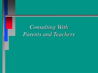 Consulting With  Parents and Teachers
