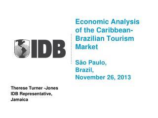 Economic Analysis of the Caribbean-Brazilian Tourism Market São Paulo,  Brazil,  November 26, 2013