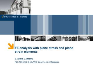 FE analysis with  plane stress and plane strain  elements E. Tarallo, G. Mastinu